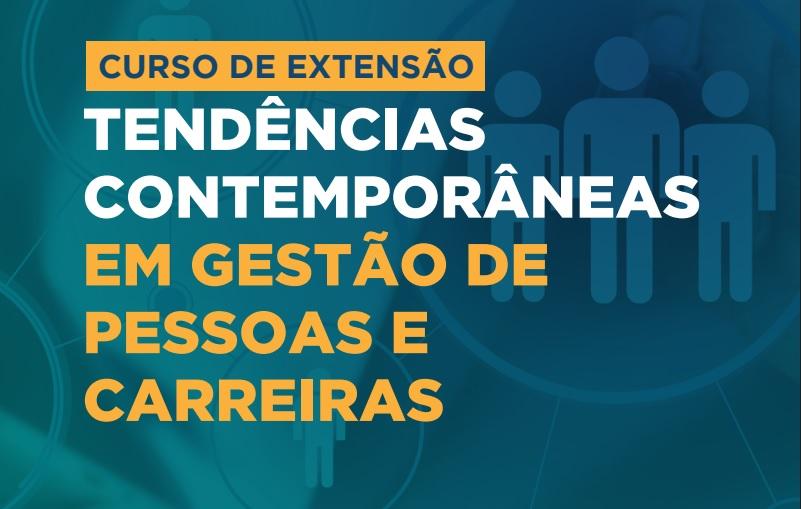 Inscrições Abertas | Curso de Extensão: Tendências Contemporâneas em Gestão de Pessoas e Carreiras